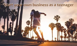 Start your own business as a teenager