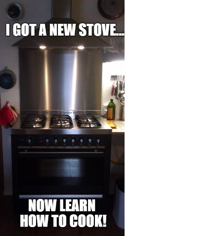 I got a new stove, now learn how to cook