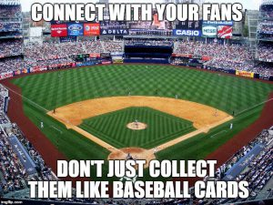 Connect with your fans, don't just collect them as baseball cards