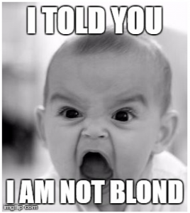 I told you I'm not blond