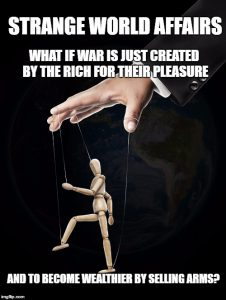 What if war is just created by the rich for their pleasure