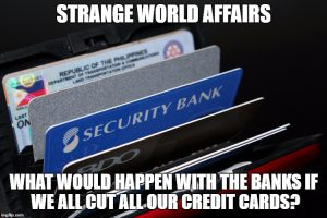 What would happen to the banks, when we all cut all our credit cards