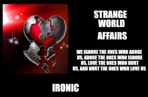 Strange world affairs ironic love