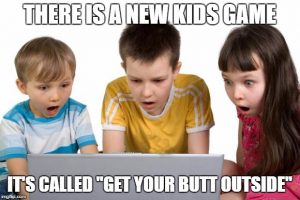 There is a new kids game it's called get your butt outside