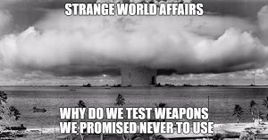 Why do we test weapons we promised never to use