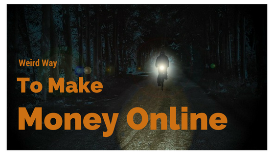 Weird way to make money online